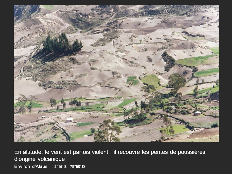 En altitude, le vent est parfois violent : il recouvre les pentes de poussières d'origine volcanique