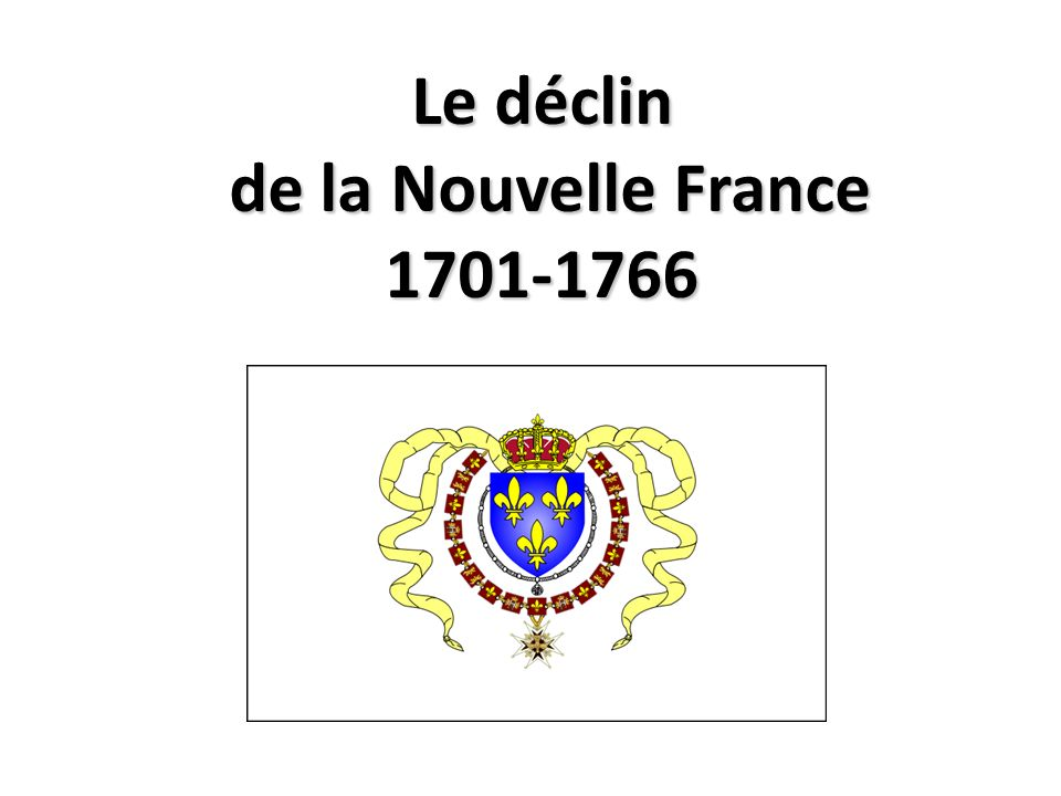 Le déclin de la Nouvelle France 1701-1766