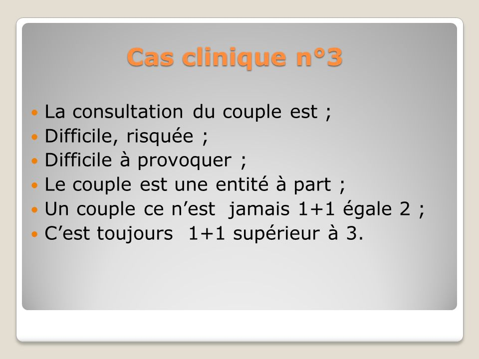 Cas clinique n°3 La consultation du couple est ; Difficile, risquée ;