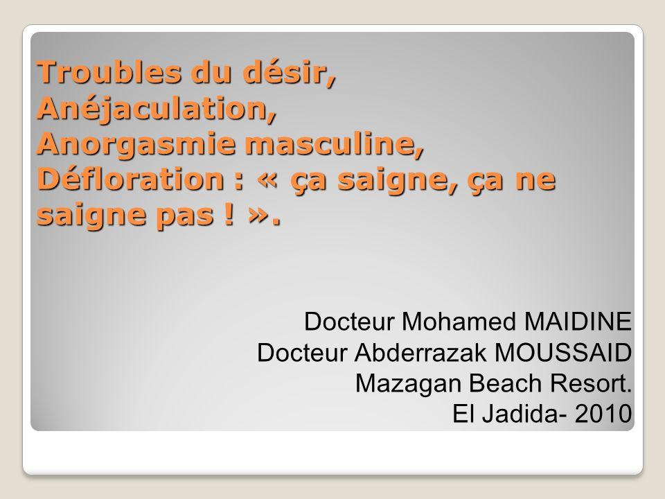 Troubles du désir, Anéjaculation, Anorgasmie masculine, Défloration : « ça saigne, ça ne saigne pas ! ».