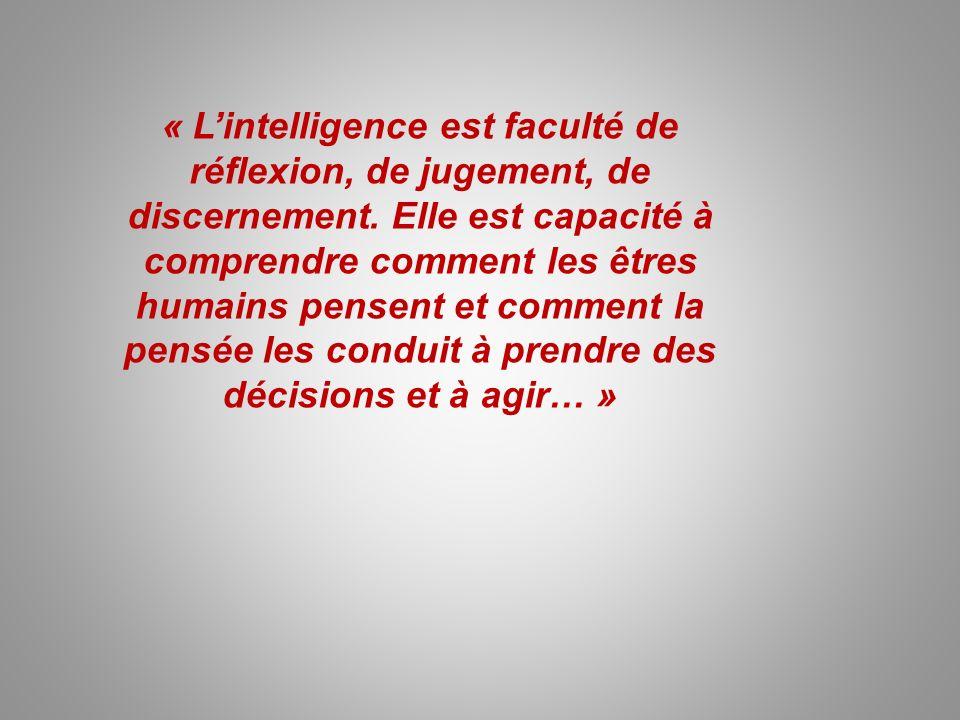« L'intelligence est faculté de réflexion, de jugement, de discernement.