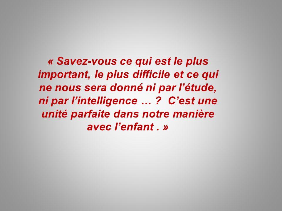 « Savez-vous ce qui est le plus important, le plus difficile et ce qui ne nous sera donné ni par l'étude, ni par l'intelligence … .