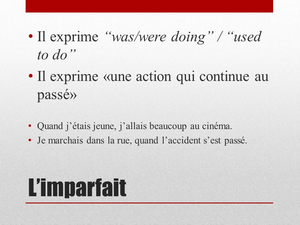 L'imparfait Il exprime was/were doing / used to do
