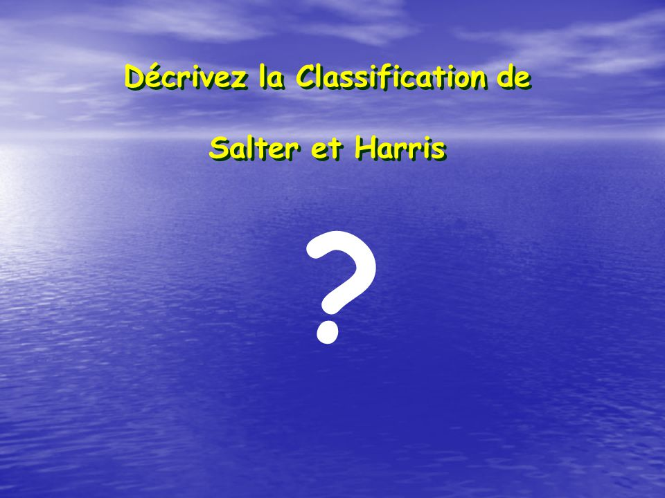 Décrivez la Classification de Salter et Harris