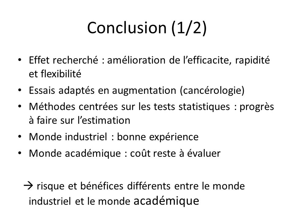 Conclusion (1/2) Effet recherché : amélioration de l'efficacite, rapidité et flexibilité. Essais adaptés en augmentation (cancérologie)