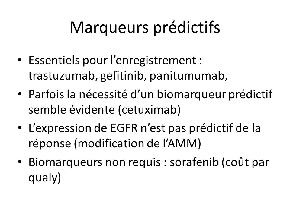 Marqueurs prédictifs Essentiels pour l'enregistrement : trastuzumab, gefitinib, panitumumab,