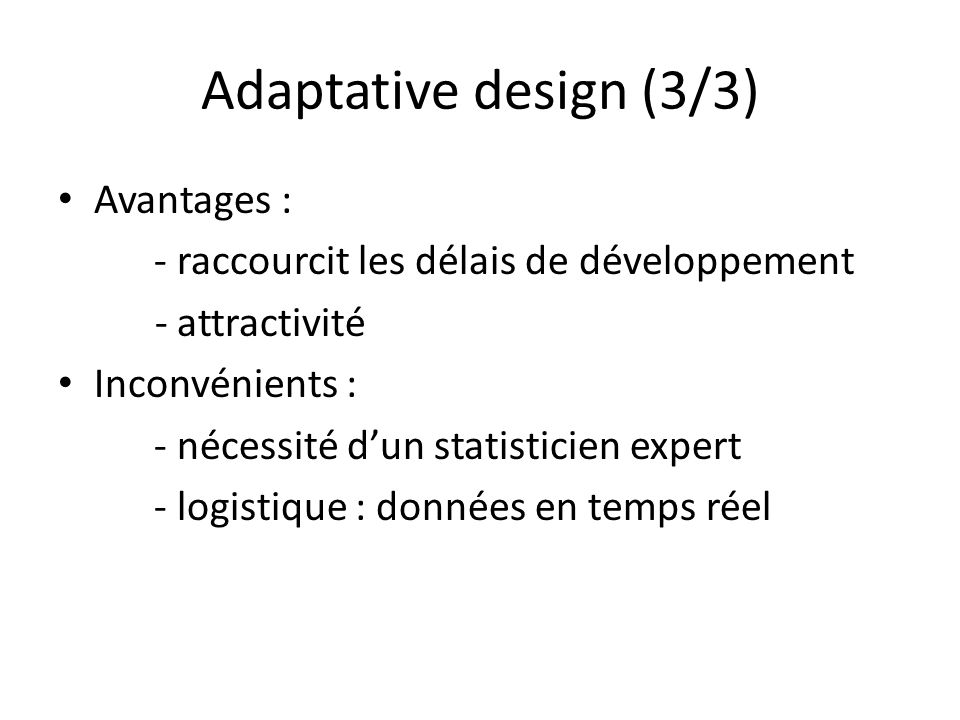 Adaptative design (3/3) Avantages :