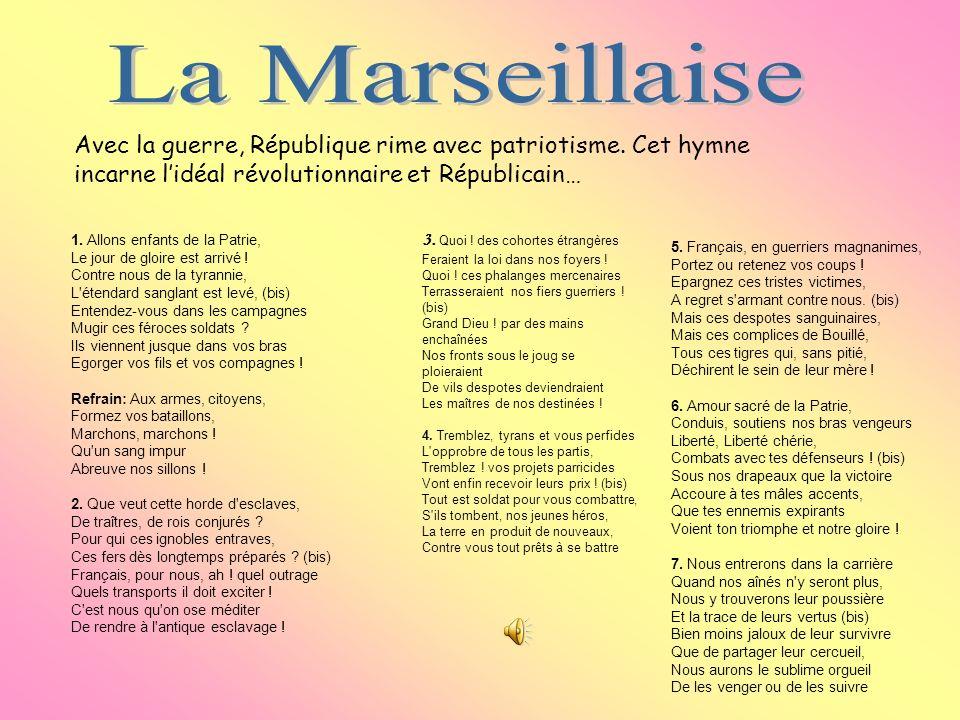 La Marseillaise Avec la guerre, République rime avec patriotisme. Cet hymne incarne l'idéal révolutionnaire et Républicain…