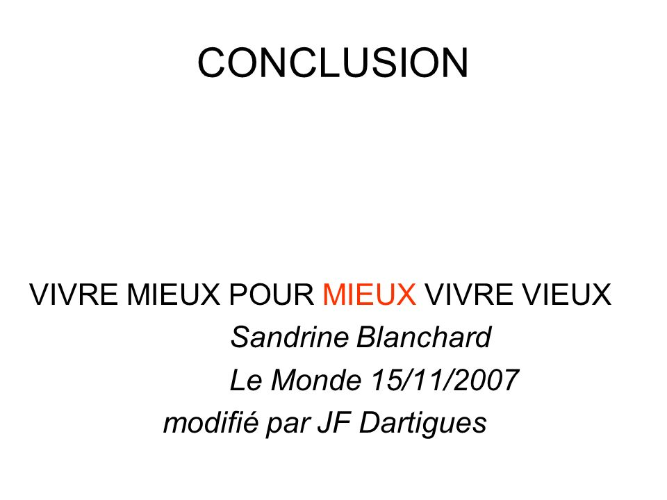 CONCLUSION VIVRE MIEUX POUR MIEUX VIVRE VIEUX Sandrine Blanchard