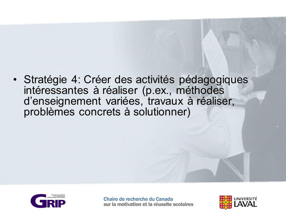 Stratégie 4: Créer des activités pédagogiques intéressantes à réaliser (p.ex., méthodes d'enseignement variées, travaux à réaliser, problèmes concrets à solutionner)