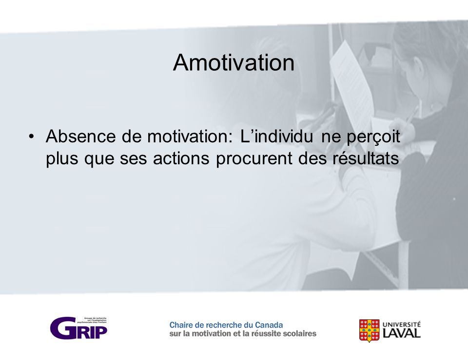 Amotivation Absence de motivation: L'individu ne perçoit plus que ses actions procurent des résultats.