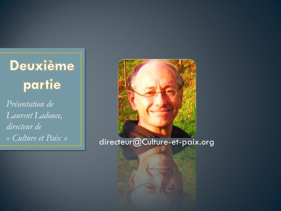 Deuxième partie Présentation de Laurent Ladouce, directeur de « Culture et Paix » directeur@Culture-et-paix.org.