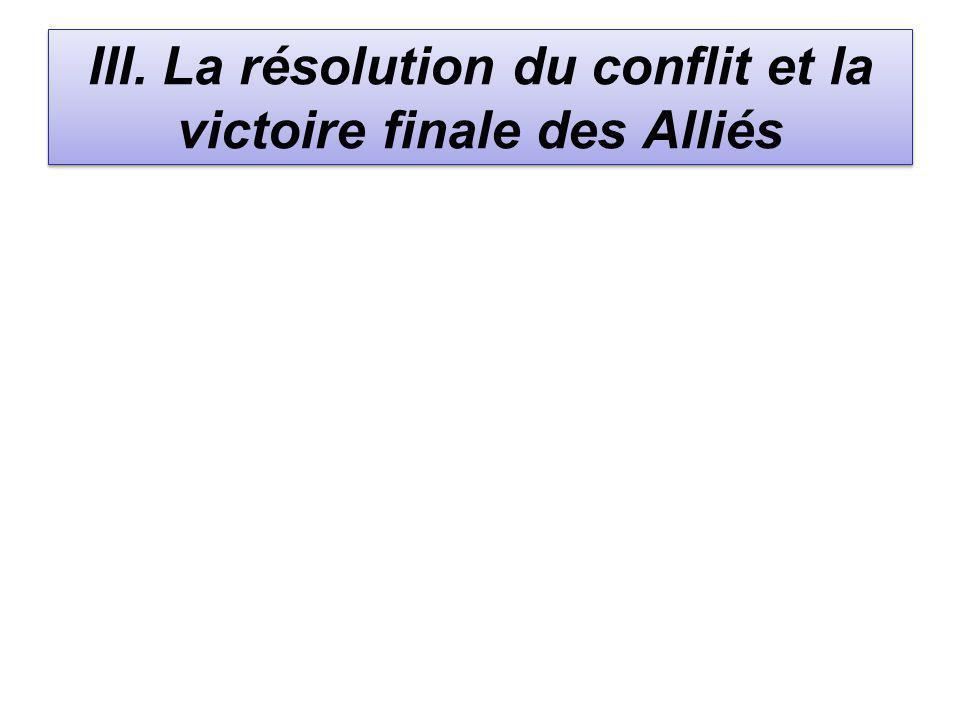 III. La résolution du conflit et la victoire finale des Alliés