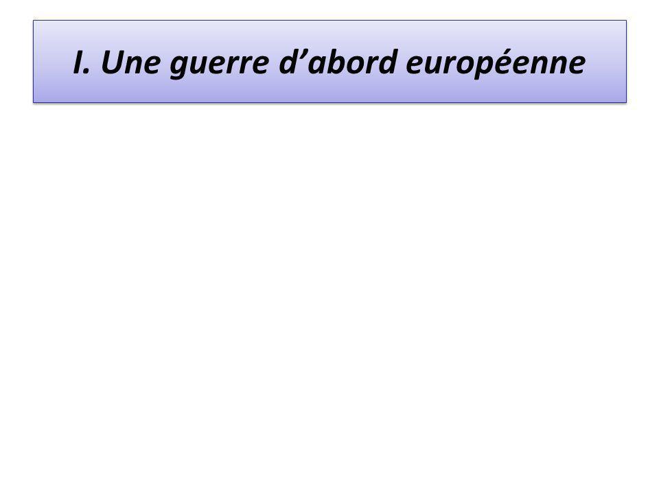 I. Une guerre d'abord européenne