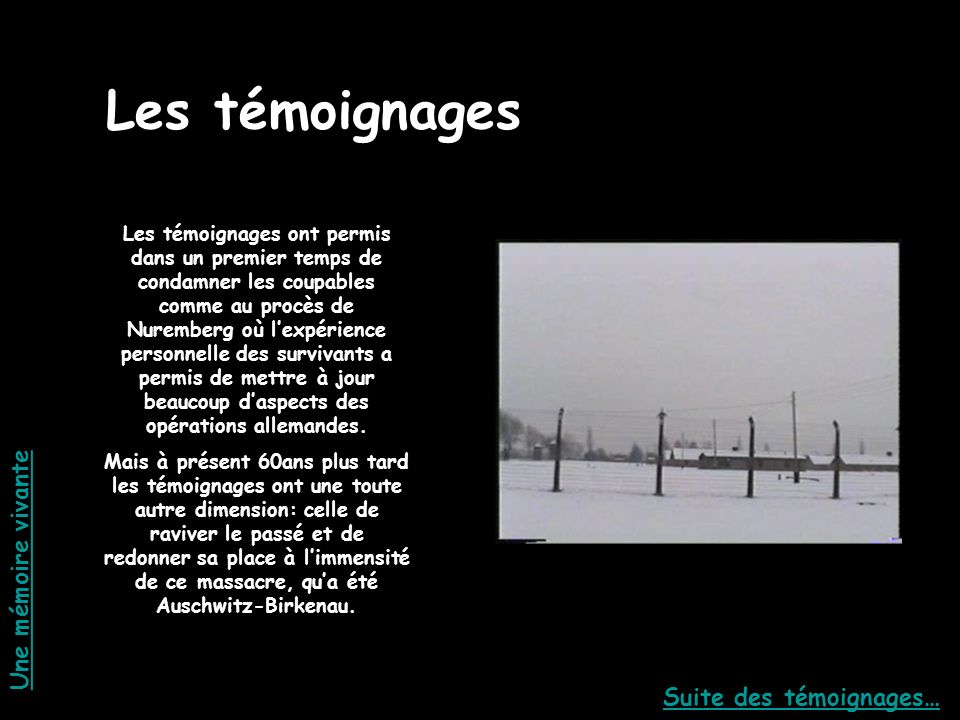 Les témoignages 2_ a voir Une mémoire vivante Suite des témoignages…