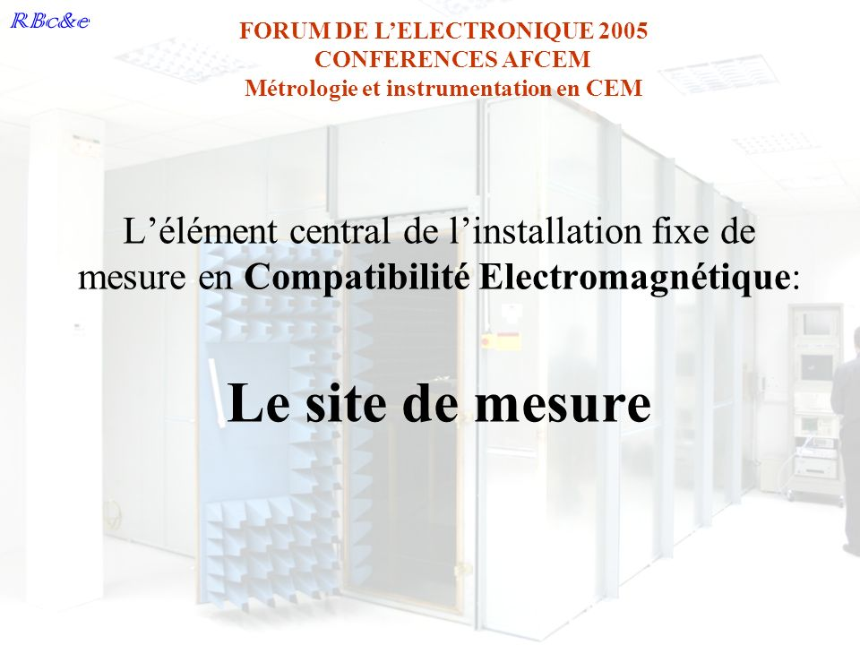 L'élément central de l'installation fixe de mesure en Compatibilité Electromagnétique: