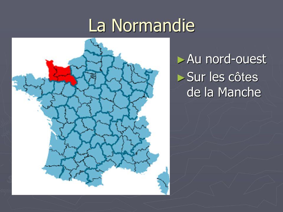 La Normandie Au nord-ouest Sur les côtes de la Manche