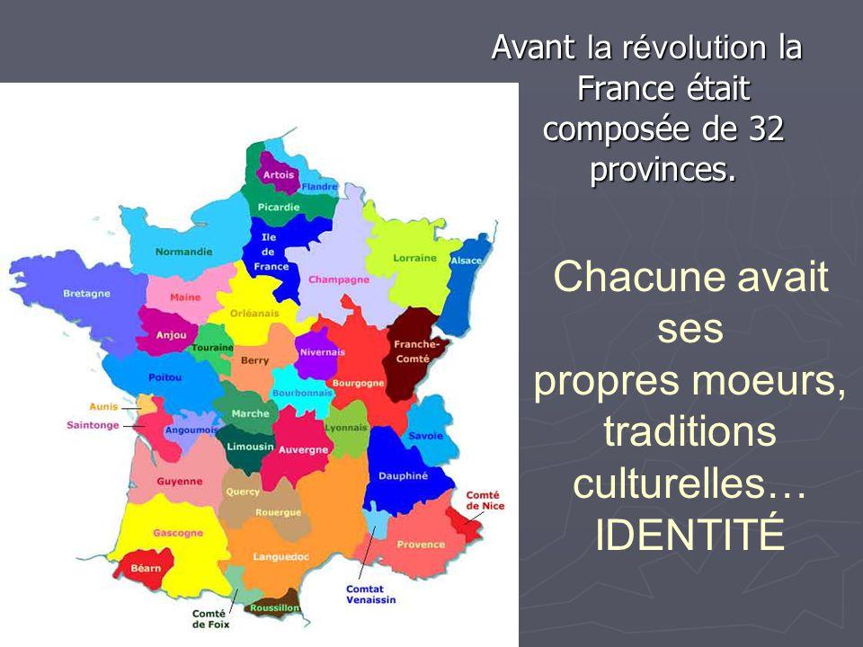 Avant la révolution la France était composée de 32 provinces.