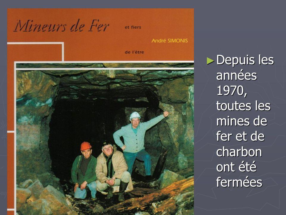 Depuis les années 1970, toutes les mines de fer et de charbon ont été fermées