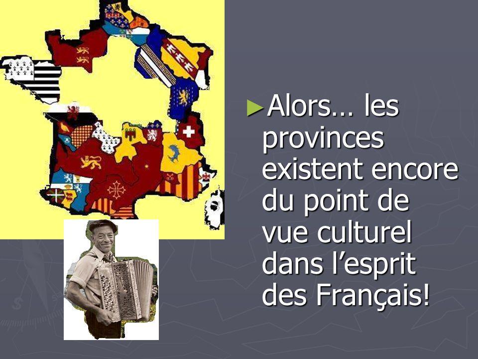Alors… les provinces existent encore du point de vue culturel dans l'esprit des Français!