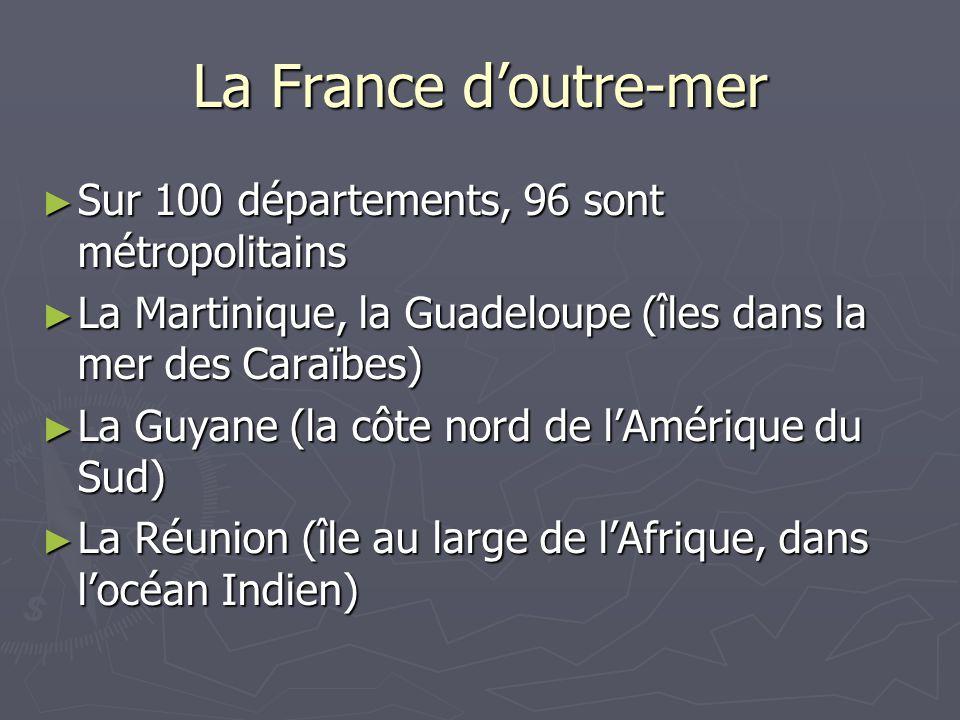 La France d'outre-mer Sur 100 départements, 96 sont métropolitains