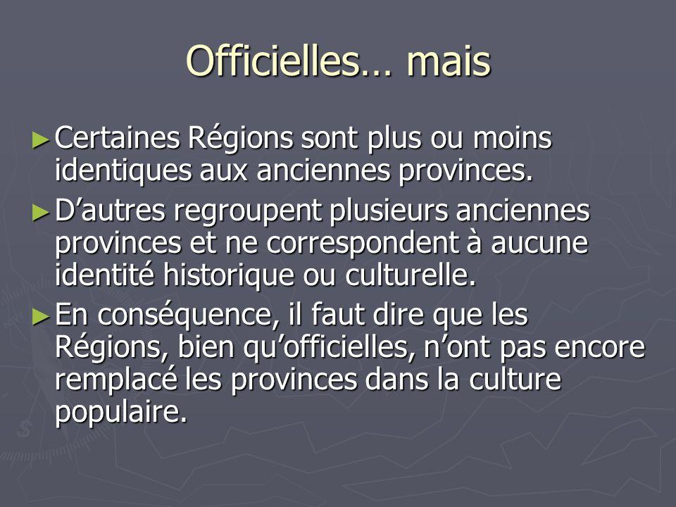 Officielles… mais Certaines Régions sont plus ou moins identiques aux anciennes provinces.