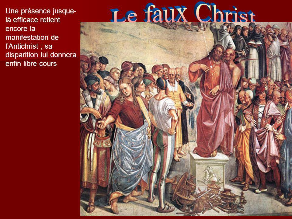 Le faux Christ Une présence jusque-là efficace retient encore la manifestation de l'Antichrist ; sa disparition lui donnera enfin libre cours.