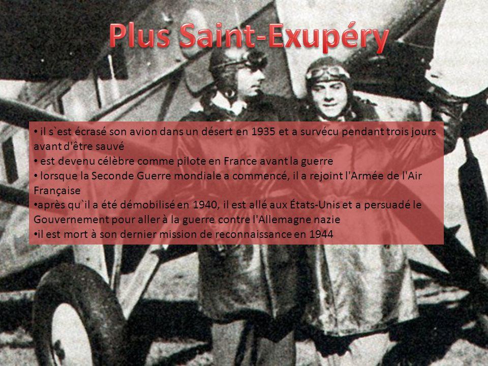 Plus Saint-Exupéry il s`est écrasé son avion dans un désert en 1935 et a survécu pendant trois jours avant d être sauvé.