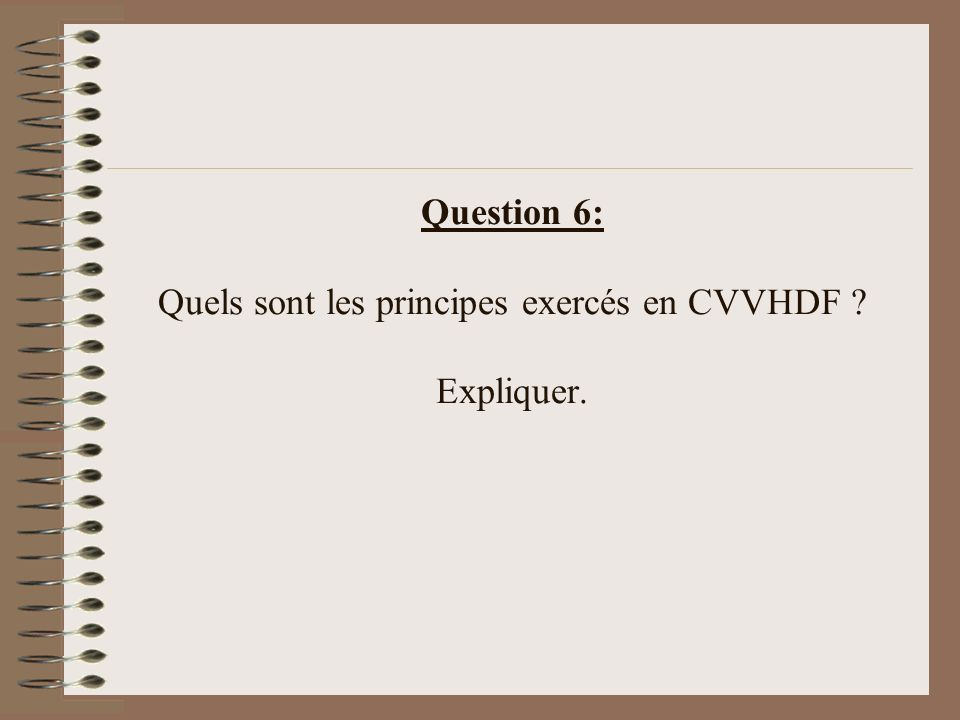 Question 6: Quels sont les principes exercés en CVVHDF Expliquer.