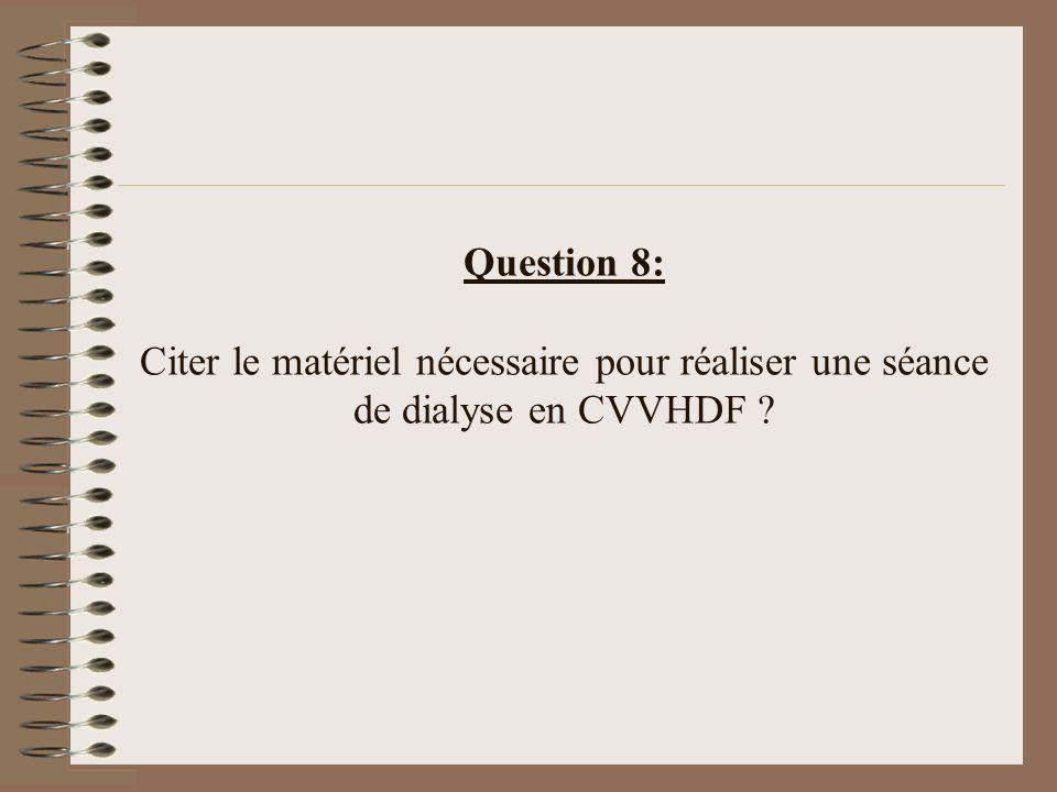 Question 8: Citer le matériel nécessaire pour réaliser une séance de dialyse en CVVHDF