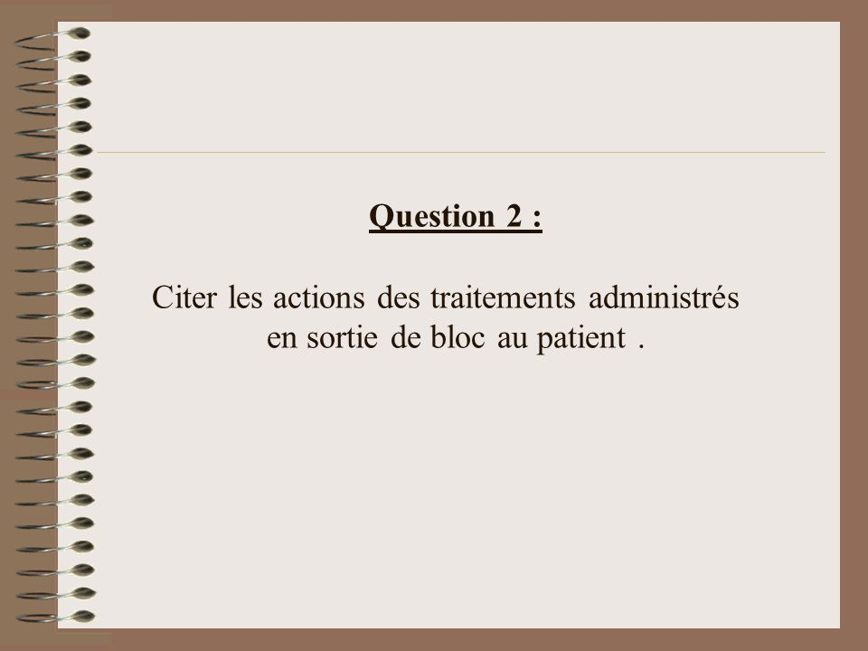 Question 2 : Citer les actions des traitements administrés