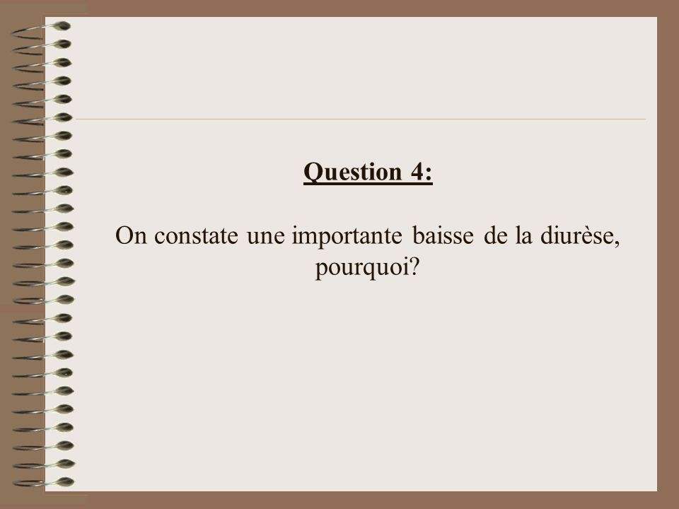 Question 4: On constate une importante baisse de la diurèse, pourquoi