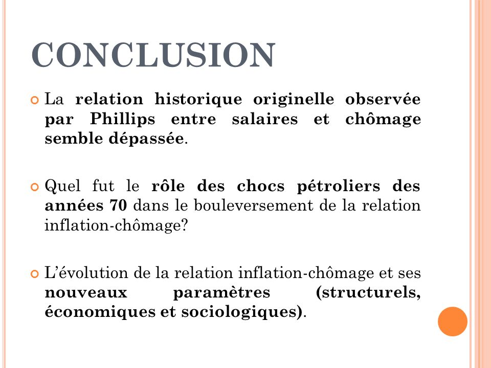 CONCLUSIONLa relation historique originelle observée par Phillips entre salaires et chômage semble dépassée.