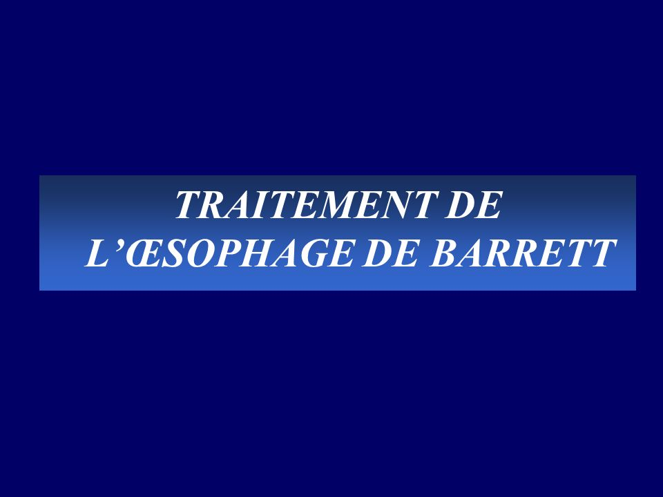 TRAITEMENT DE L'ŒSOPHAGE DE BARRETT