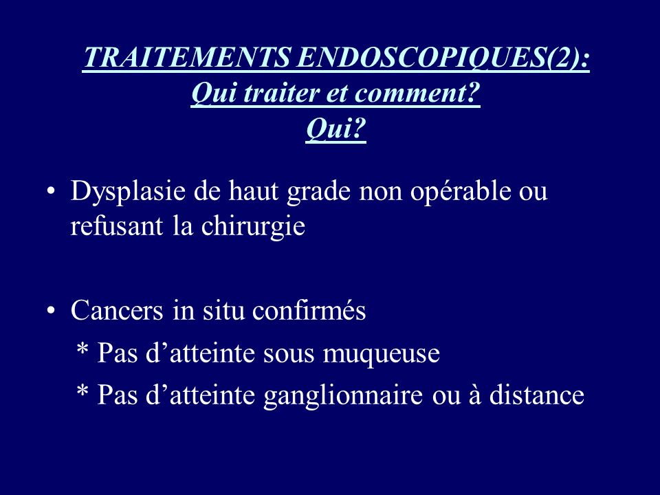 TRAITEMENTS ENDOSCOPIQUES(2): Qui traiter et comment Qui