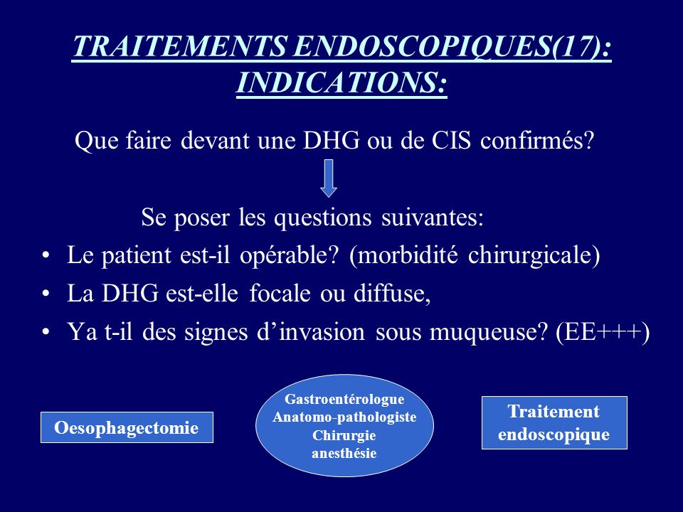 TRAITEMENTS ENDOSCOPIQUES(17): INDICATIONS:
