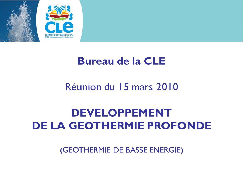 Bureau de la CLE Réunion du 15 mars 2010 DEVELOPPEMENT DE LA GEOTHERMIE PROFONDE (GEOTHERMIE DE BASSE ENERGIE)