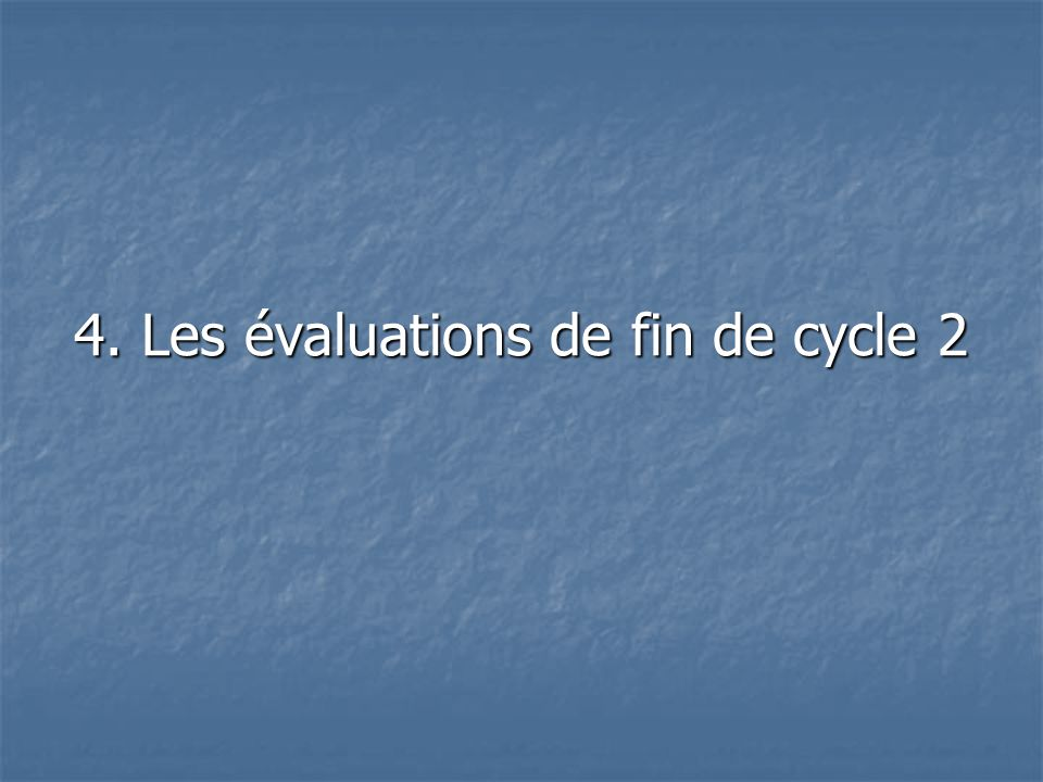 4. Les évaluations de fin de cycle 2