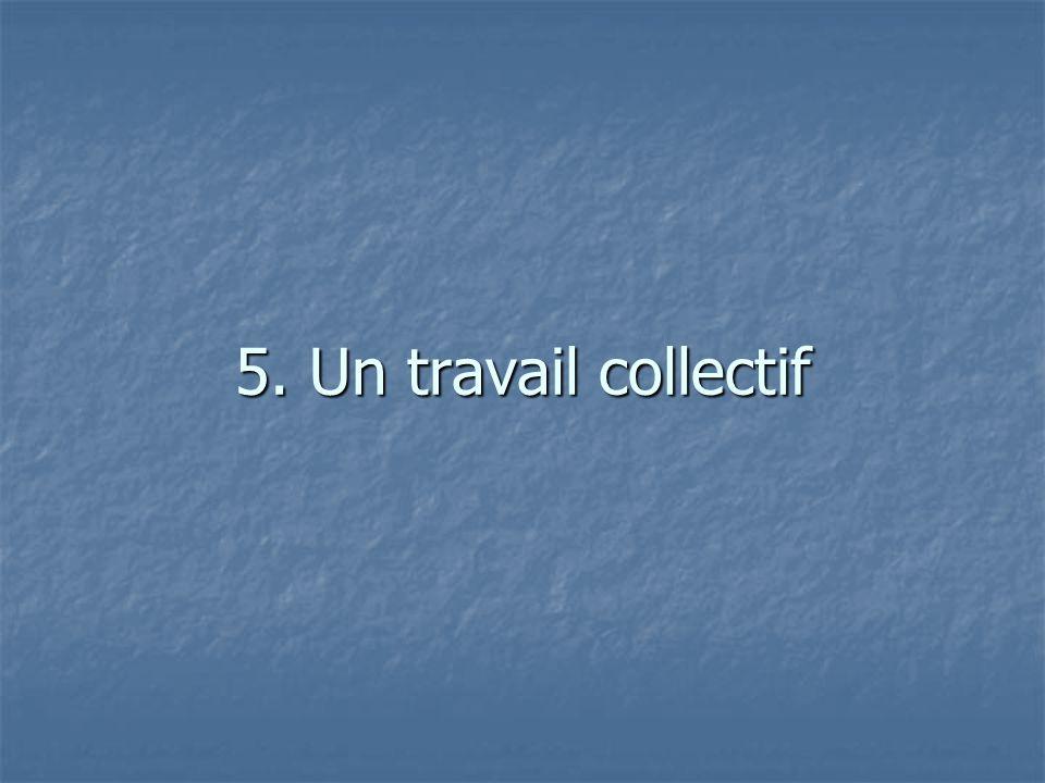 5. Un travail collectif