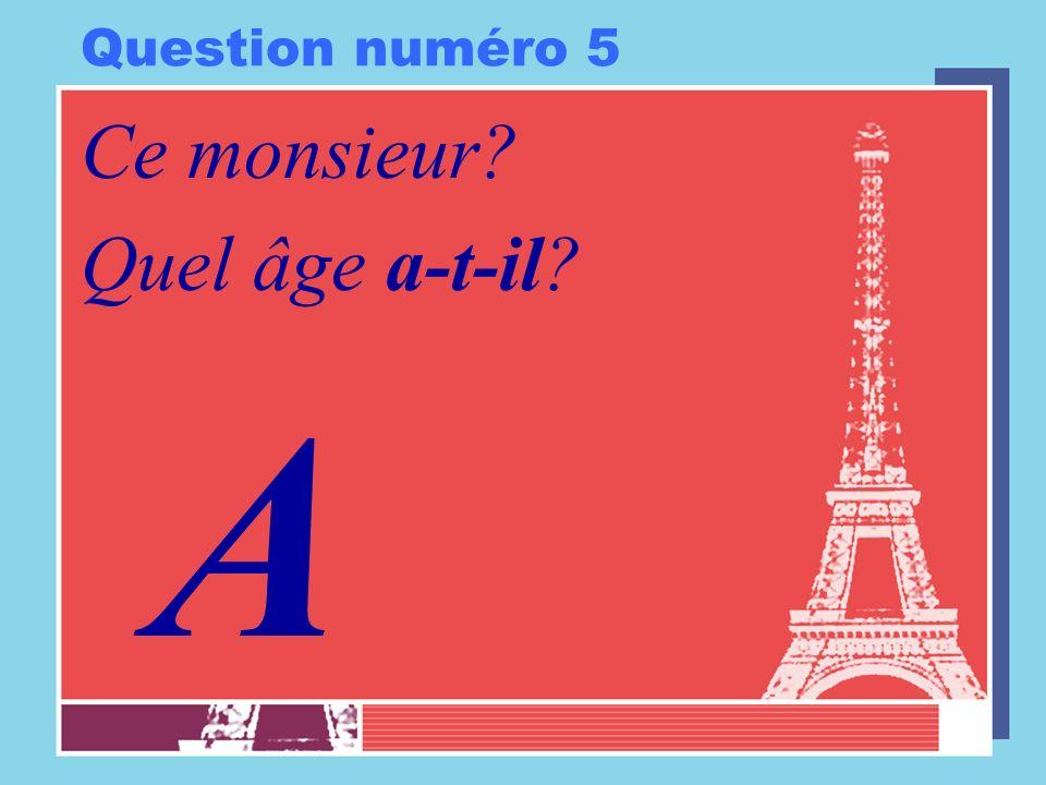 Question numéro 5 Ce monsieur Quel âge a-t-il A