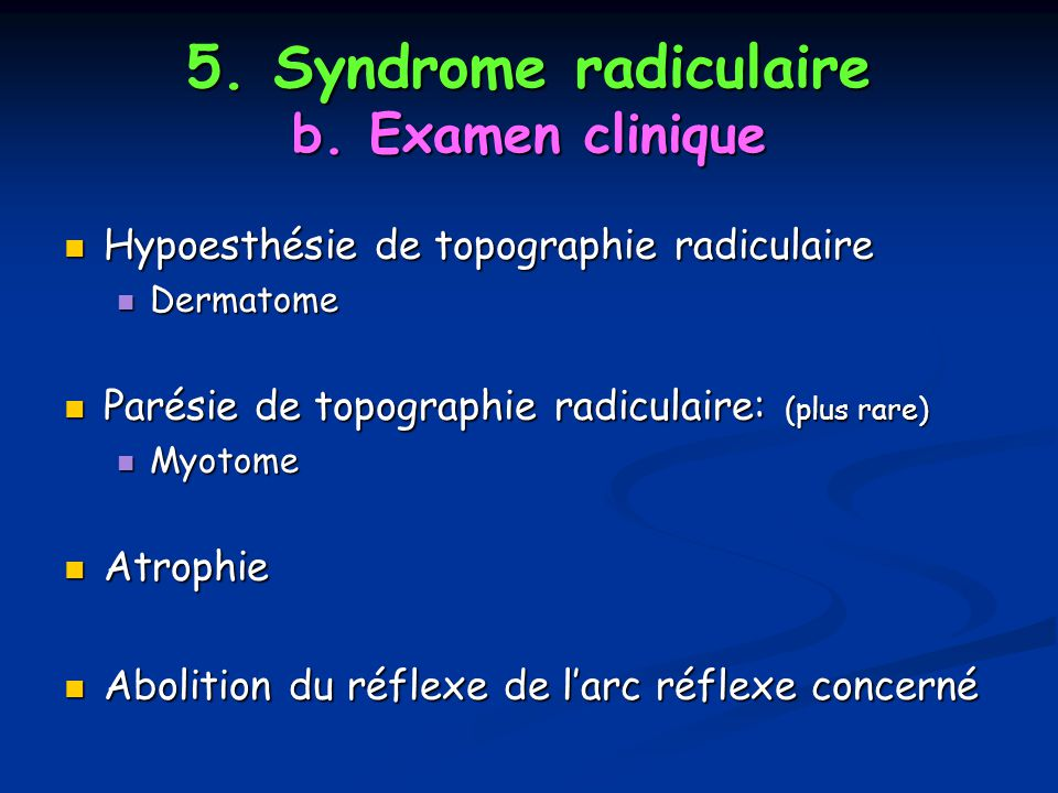 5. Syndrome radiculaire b. Examen clinique