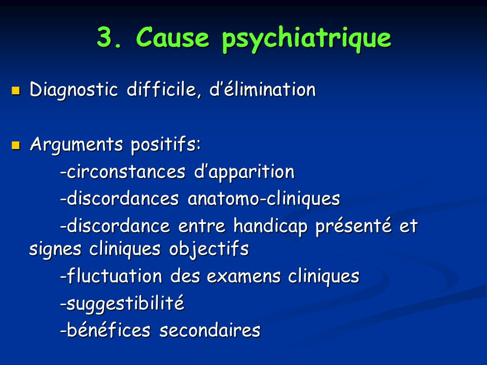 3. Cause psychiatrique Diagnostic difficile, d'élimination
