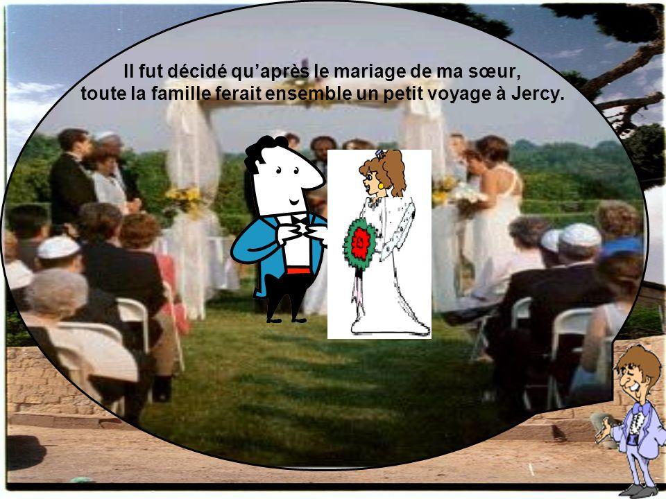 Il fut décidé qu'après le mariage de ma sœur, toute la famille ferait ensemble un petit voyage à Jercy.