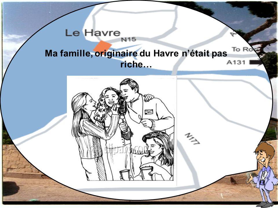 Ma famille, originaire du Havre n'était pas riche…