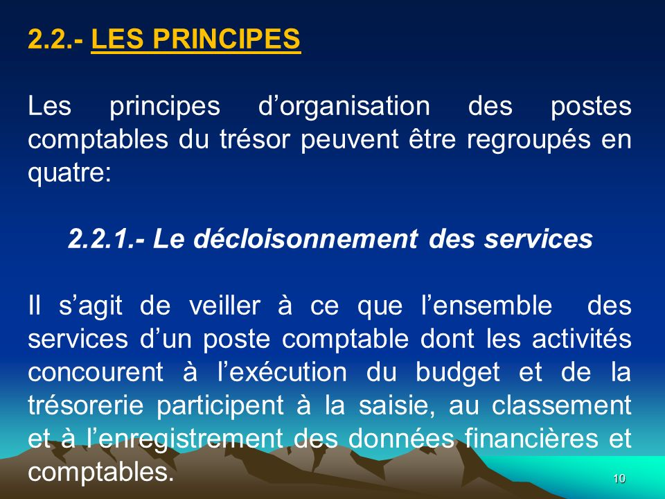 2.2.- LES PRINCIPES Les principes d'organisation des postes comptables du trésor peuvent être regroupés en quatre: