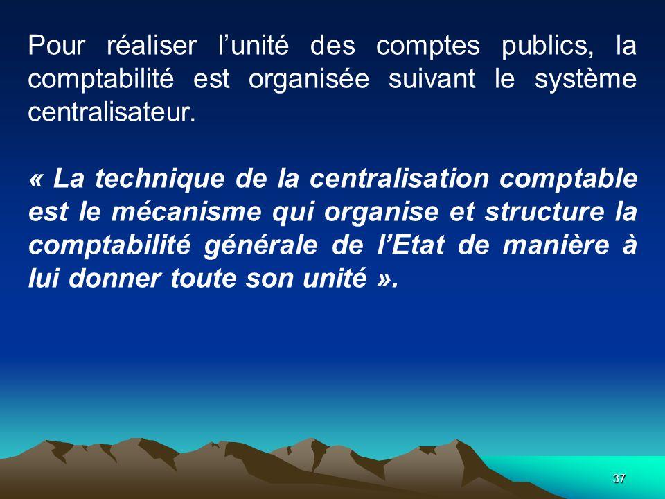 Pour réaliser l'unité des comptes publics, la comptabilité est organisée suivant le système centralisateur.