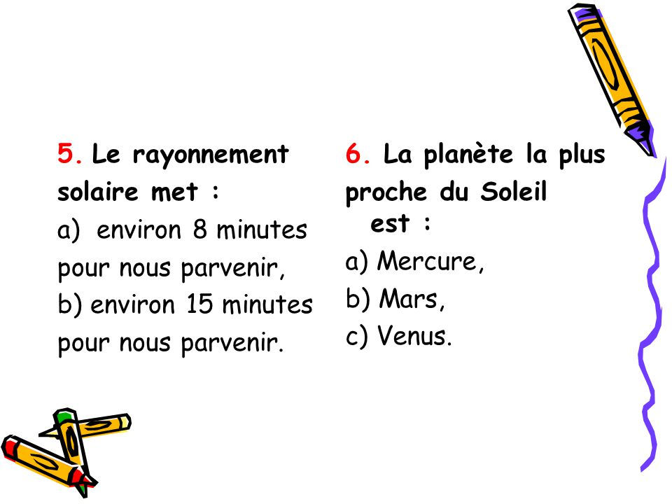 5. Le rayonnement solaire met : environ 8 minutes. pour nous parvenir, b) environ 15 minutes. pour nous parvenir.