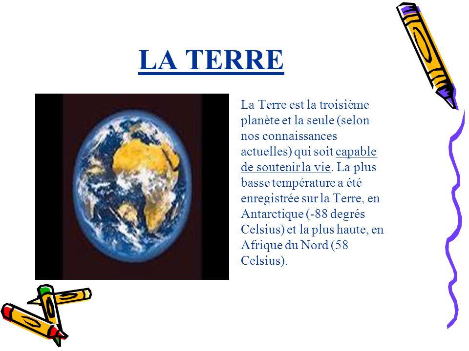 LA TERRE La Terre est la troisième planète et la seule (selon