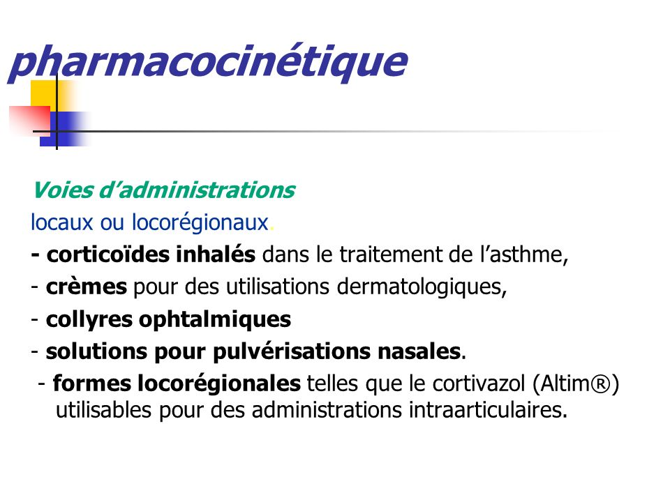 pharmacocinétique Voies d'administrations locaux ou locorégionaux.