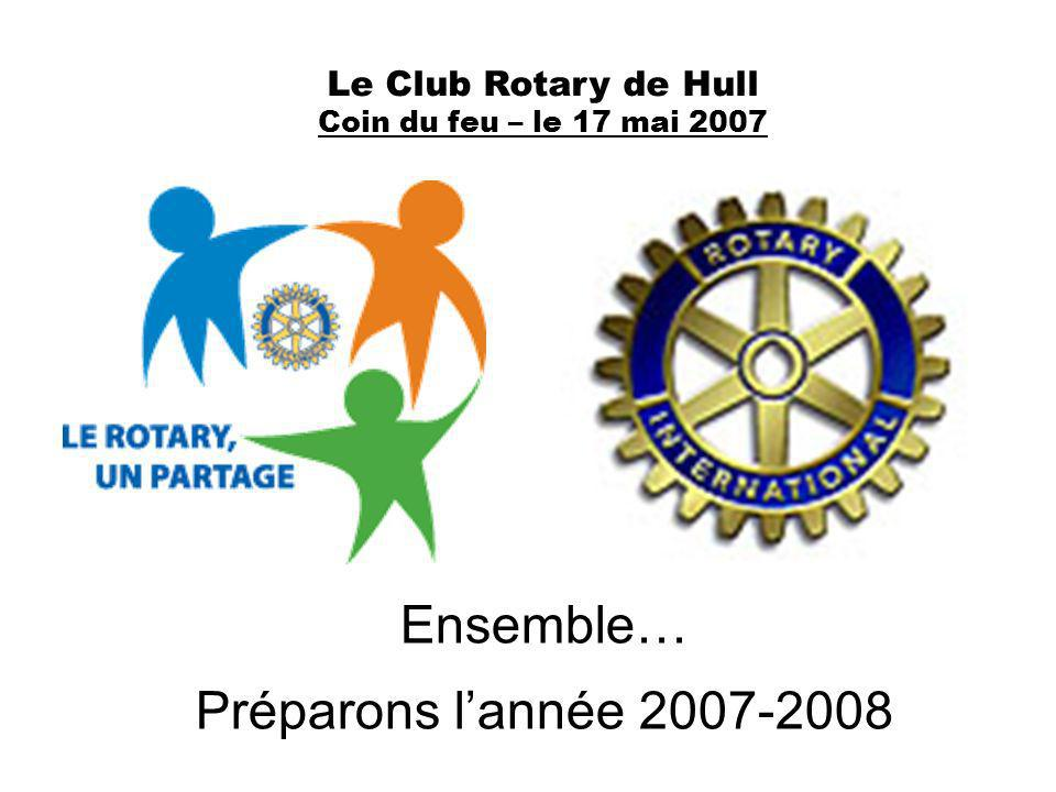 Ensemble… Préparons l'année 2007-2008 Le Club Rotary de Hull